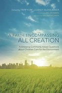 Faith Encompassing All Creation, A: Addressing Commonly Asked Questions About Christian Care For the Environment (#03 in Peaceable Kingdom Series) Paperback