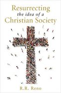 Resurrecting the Idea of a Christian Society Hardback
