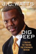 Dig Deep: 7 Truths to Finding the Strength Within Hardback