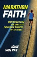 Marathon Faith: Motivation From the Greatest Endurance Runners of the Bible Hardback