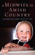 A Midwife in Amish Country: Celebrating God's Gift of Life Hardback
