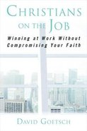 Christians on the Job: Winning At Work Without Compromising Your Faith Hardback