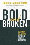 Bold and Broken: Becoming the Bridge Between Heaven and Earth Hardback