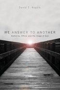 We Answer to Another: Authority, Office, and the Image of God Paperback