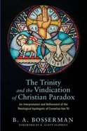 The Trinity and the Vindication of Christian Paradox: An Interpretation and Refinement of the Theological Apologetic of Cornelius Van Til Paperback
