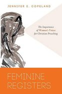 Feminine Registers: The Importance of Women's Voices For Christian Preaching Paperback