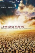 A Darkened Reading: A Reception History of the Book of Isaiah in a Divided Church Paperback