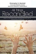 All Things Reconciled: Essays on Restorative Justice, Religious Violence, and the Interpretation of Scripture Paperback
