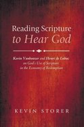 Reading Scripture to Hear God: Kevin Vanhoozer and Henri De Lubac on God's Use of Scripture in the Economy of Redemption Paperback