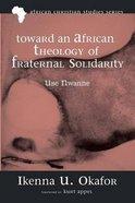 Toward An African Theology of Fraternal Solidarity (African Christian Studies Series) Paperback
