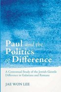 Paul and the Politics of Difference: A Contextual Study of the Jewish-Gentile Difference in Galatians and Romans Paperback
