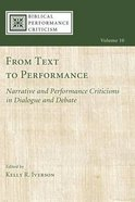 From Text to Performance: Narrative and Performance Criticisms in Dialogue and Debate (#10 in Biblical Performance Criticism Series) Paperback