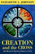 Creation and the Cross: The Mercy of God For a Planet in Peril