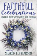 Faithful Celebrations: Making Time With Family and Friends Paperback