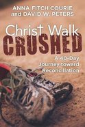 Christ Walk Crushed: A 40-Day Journey Toward Reconciliation Paperback