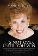 It's Not Over Until You Win: My Lifetime of Experiencing the Miracles of God Hardback