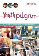 Youth Pilgrim: A 12-Session Course Exploring the Christian Journey (Leader's Guide) Paperback