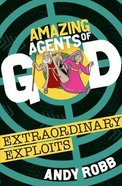 Extraordinary Exploits (Amazing Agents Of God Series) Paperback