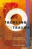 Tackling Trauma: Global, Biblical, and Pastoral Perspectives Paperback