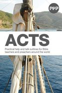 Acts: Practical Help and Talk Outlines For Bible Teachers and Preachers Around the World (Pray Prepare Preach Series) Paperback