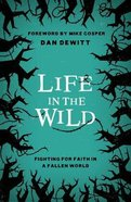 Life in the Wild: Fighting For Faith in a Fallen World Paperback