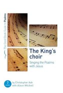 King's Choir, The: Singing the Psalms With Jesus: Seven Studies For Groups and Individuals (The Good Book Guides Series) Paperback