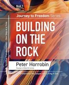 Building on the Rock: Understanding the Gospel and Living It Out (#01 in Journey To Freedom Series) Paperback