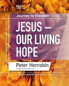 Jesus - Our Living Hope (#04 in Journey To Freedom Series) Paperback