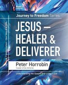 Jesus - Healer and Deliverer (#05 in Journey To Freedom Series) Paperback