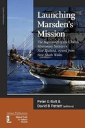 Launching Marsden's Mission: The Beginnings of the Church Missionary Society in New Zealand, Viewed From New South Wales Paperback