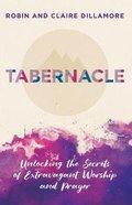 Tabernacle: Unlocking the Secrets of Extravagant Worship and Prayer Paperback