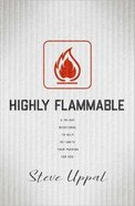 Highly Flammable: A 40-Day Devotional to Help Re-Ignite Your Passion For God Paperback