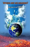 Where Are We Heading?: Heaven Or Hell? Paperback