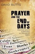 Prayer and the End of Days: Praying God's Purposes in Troubled Times Paperback