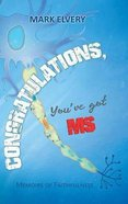 Congratulations, You've Got MS: Memoirs of Faithfulness Paperback