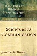 Scripture as Communication: Introducing Biblical Hermeneutics Paperback