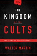 The Kingdom of the Cults: The Definitive Work on the Subject (6th Edition) Hardback