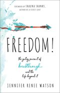 Freedom!: The Gutsy Pursuit of Breakthrough and the Life Beyond It Paperback