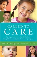 Called to Care: Opening Your Heart to Vulnerable Children--Through Foster Care, Adoption, & Other Life-Giving Ways Paperback