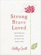Strong, Brave, Loved: Empowering Reminders of Who You Really Are Hardback