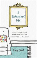 A Redesigned Life: Uncovering God's Purpose When Life Doesn't Go as Planned Paperback