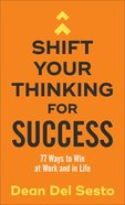 Shift Your Thinking For Success: 77 Ways to Win At Work and in Life Mass Market