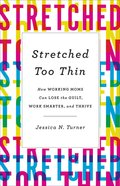 Stretched Too Thin: How Working Moms Can Lose the Guilt, Work Smarter, and Thrive Paperback