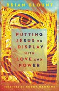 Putting Jesus on Display With Love and Power Paperback