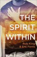 The Spirit Within: Getting to Know the Person and Purpose of the Holy Spirit Paperback
