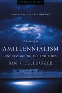 A Case For Amillennialism: Understanding the End Times Paperback