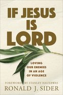 If Jesus is Lord: Loving Our Enemies in An Age of Violence Paperback