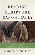 Reading Scripture Canonically: Theological Instincts For Old Testament Interpretation Paperback