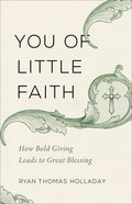 You of Little Faith: How Bold Giving Leads to Great Blessing Paperback