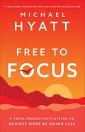 Free to Focus: A Total Productivity System to Achieve More By Doing Less Hardback